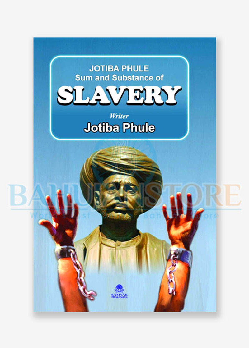 Jotiba Phule Sum And Substance Of Slavery